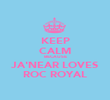 KEEP CALM BECAUSE JA'NEAR LOVES ROC ROYAL - Personalised Poster large