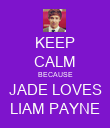 KEEP CALM BECAUSE JADE LOVES LIAM PAYNE - Personalised Poster large