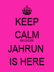 KEEP CALM BECAUSE JAHRUN  IS HERE - Personalised Poster large