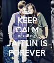 KEEP CALM BECAUSE JAITLIN IS FOREVER - Personalised Poster large