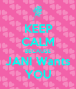 KEEP CALM BECAUSE JANI Wants YOU - Personalised Poster large