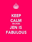 KEEP CALM BECAUSE JEN IS FABULOUS - Personalised Poster large