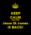 KEEP CALM BECAUSE Jesse St James IS BACK! - Personalised Poster large