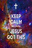 KEEP CALM BECAUSE JESUS  GOT THIS  - Personalised Poster large