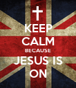 KEEP CALM BECAUSE JESUS IS ON - Personalised Poster large