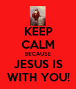 KEEP CALM BECAUSE JESUS IS WITH YOU! - Personalised Poster large