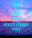 KEEP CALM BECAUSE JESUS LOVES YOU - Personalised Poster large