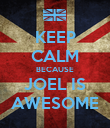 KEEP CALM BECAUSE JOEL IS AWESOME - Personalised Poster large