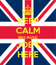KEEP CALM BECAUSE JOE'S HERE - Personalised Poster large