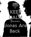KEEP CALM Because  Jonas Are Back  - Personalised Poster large