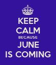 KEEP CALM BECAUSE JUNE IS COMING - Personalised Poster large