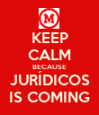 KEEP CALM BECAUSE JURÍDICOS IS COMING - Personalised Poster large