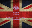 KEEP CALM Because Justin Bieber will go to Narnia - Personalised Poster large