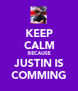 KEEP CALM BECAUSE JUSTIN IS COMMING - Personalised Poster large