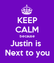 KEEP CALM because Justin is  Next to you - Personalised Poster large