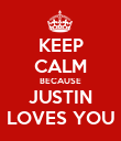 KEEP CALM BECAUSE JUSTIN LOVES YOU - Personalised Poster large