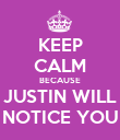 KEEP CALM BECAUSE JUSTIN WILL NOTICE YOU - Personalised Poster large