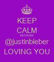 KEEP CALM BECAUSE @justinbieber LOVING YOU - Personalised Poster large