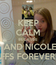 KEEP CALM BECAUSE KACI AND NICOLE ARE BFFS FOREVER!!! - Personalised Poster large