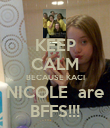 KEEP CALM BECAUSE KACI NICOLE  are BFFS!!! - Personalised Poster large