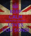 KEEP CALM BECAUSE KALUBA LOVES YOU SONDI - Personalised Poster large