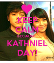 KEEP CALM BECAUSE  KATHNIEL DAY! - Personalised Poster large