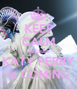 KEEP CALM because KATY PERRY is COMING - Personalised Poster large