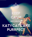KEEP CALM BECAUSE KATYCATS ARE PURRFECT - Personalised Poster large