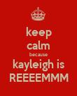 keep calm because kayleigh is REEEEMMM - Personalised Poster large