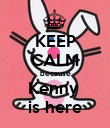 KEEP CALM because Kenny  is here - Personalised Poster large