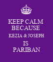 KEEP CALM  BECAUSE  KEZIA & JOSEPH IS  PARIBAN - Personalised Poster large