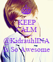 KEEP CALM Because @KidrauhlINA Is So Awesome - Personalised Poster large