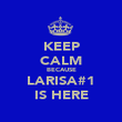 KEEP CALM BECAUSE LARISA#1 IS HERE - Personalised Poster large