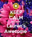 KEEP CALM Because  Lauren's Awesome  - Personalised Poster large