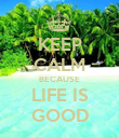 KEEP CALM BECAUSE LIFE IS GOOD - Personalised Poster large