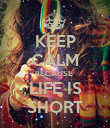 KEEP CALM BECAUSE  LIFE IS SHORT - Personalised Poster large