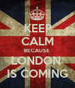 KEEP CALM BECAUSE  LONDON  IS COMING - Personalised Poster large