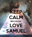 KEEP CALM BECAUSE LOVE SAMUEL - Personalised Poster large