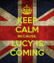 KEEP CALM BECAUSE LUCY IS COMING - Personalised Poster large