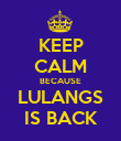 KEEP CALM BECAUSE LULANGS IS BACK - Personalised Poster large