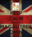 KEEP CALM because MAGALITRE'S COMING - Personalised Poster large