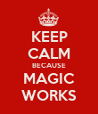 KEEP CALM BECAUSE MAGIC WORKS - Personalised Poster large