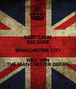 KEEP CALM BECAUSE MANCHESTER CITY WILL WIN THE MANCHESTER DERBY - Personalised Poster large