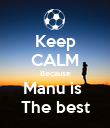 Keep CALM Because Manu is  The best - Personalised Poster small