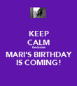 KEEP CALM because MARI'S BIRTHDAY IS COMING! - Personalised Poster large
