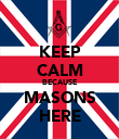 KEEP CALM BECAUSE MASONS HERE - Personalised Poster large