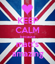 KEEP CALM because matt's amazing - Personalised Poster large