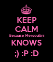 KEEP CALM Because Mersoullini KNOWS ;) :P :D - Personalised Poster large