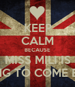 KEEP CALM BECAUSE MISS MILI IS GOING TO COME BACK - Personalised Poster large