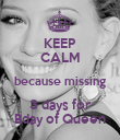 KEEP CALM because missing 3 days for Bday of Queen - Personalised Poster large